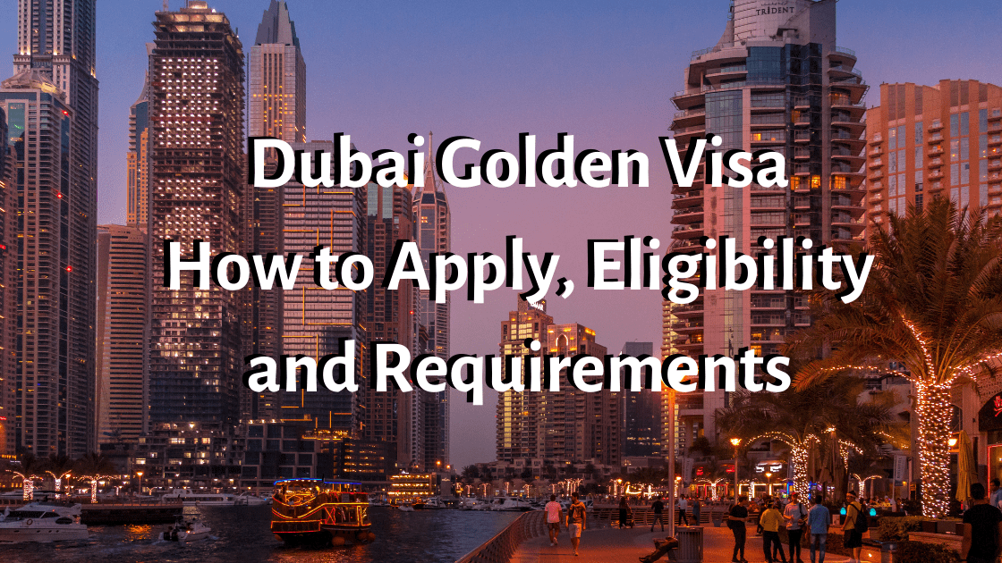 Dubai Golden Visa – How to Apply, Eligibility and Requirements